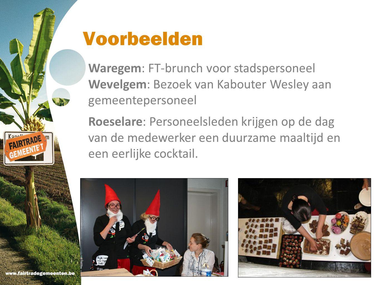 Voorbeelden Waregem: FT-brunch voor stadspersoneel Wevelgem: Bezoek van Kabouter Wesley aan gemeentepersoneel Roeselare: Personeelsleden krijgen op de