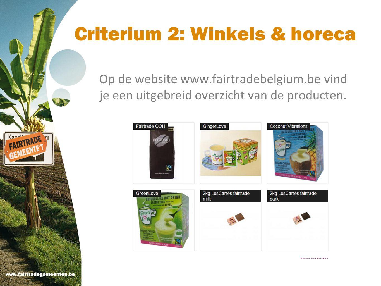 Criterium 2: Winkels & horeca Op de website www.fairtradebelgium.be vind je een uitgebreid overzicht van de producten.