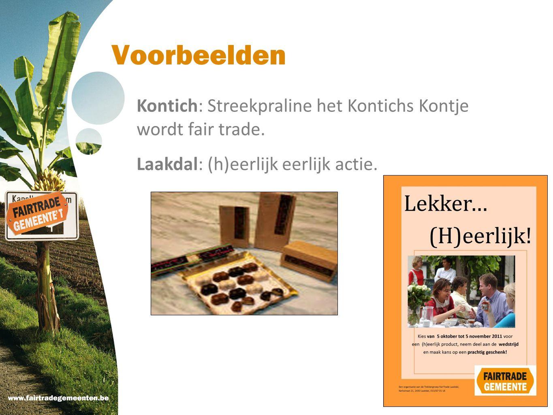 Voorbeelden Kontich: Streekpraline het Kontichs Kontje wordt fair trade. Laakdal: (h)eerlijk eerlijk actie.