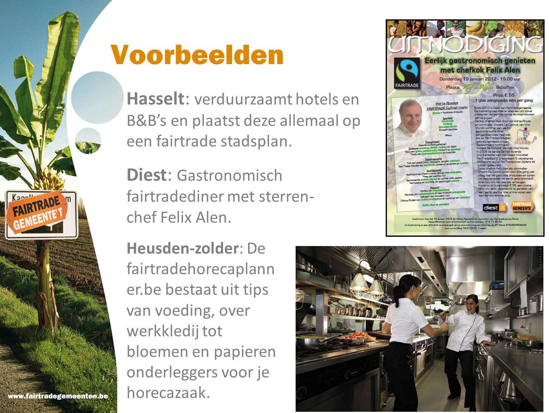 Voorbeelden Hasselt: verduurzaamt hotels en B&B's en plaatst deze allemaal op een fairtrade stadsplan. Diest: Gastronomisch fairtradediner met sterren