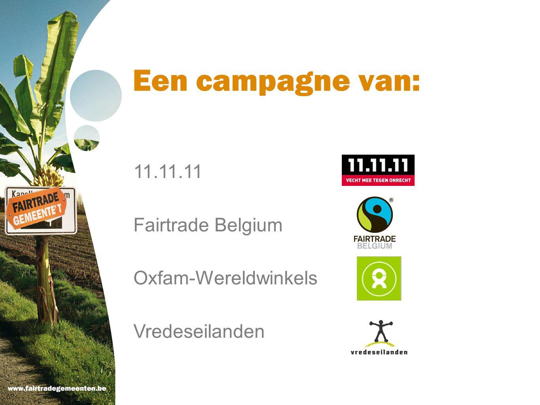 Een campagne van: 11.11.11 Fairtrade Belgium Oxfam-Wereldwinkels Vredeseilanden
