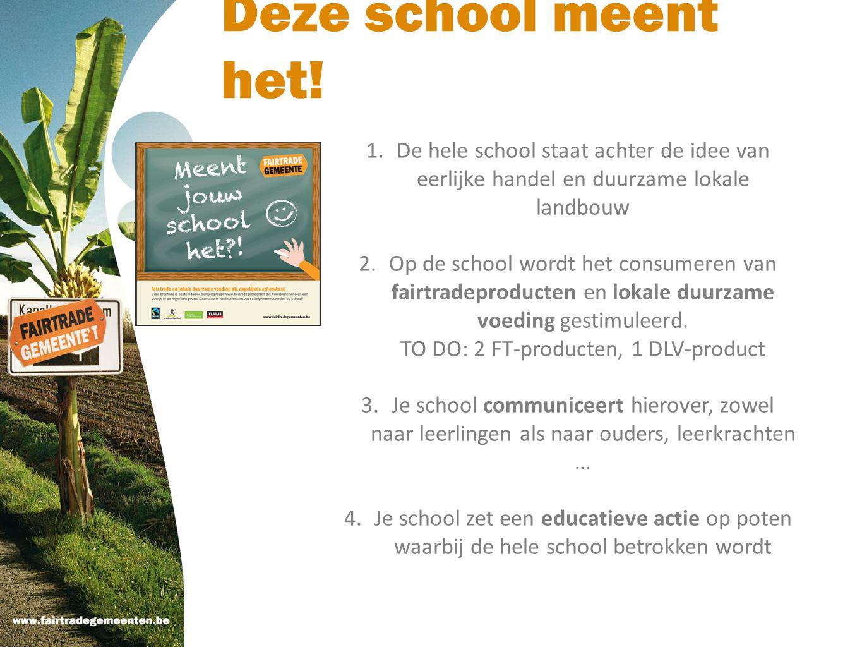 Deze school meent het! 1.De hele school staat achter de idee van eerlijke handel en duurzame lokale landbouw 2.Op de school wordt het consumeren van f