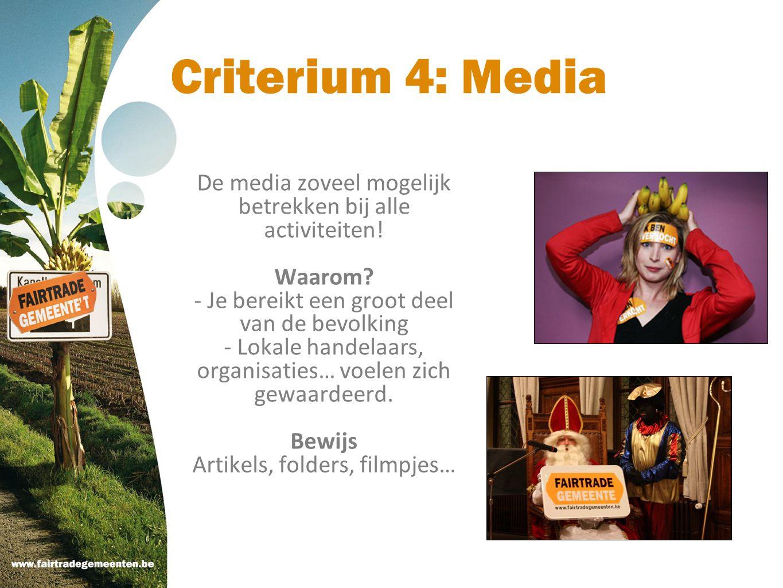 Criterium 4: Media De media zoveel mogelijk betrekken bij alle activiteiten! Waarom? - Je bereikt een groot deel van de bevolking - Lokale handelaars,