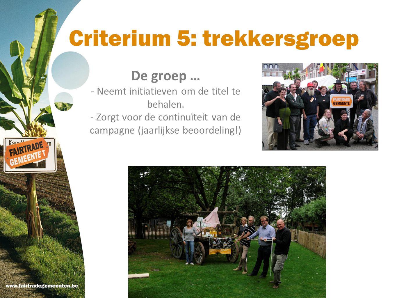 Criterium 5: trekkersgroep De groep … - Neemt initiatieven om de titel te behalen. - Zorgt voor de continuïteit van de campagne (jaarlijkse beoordelin
