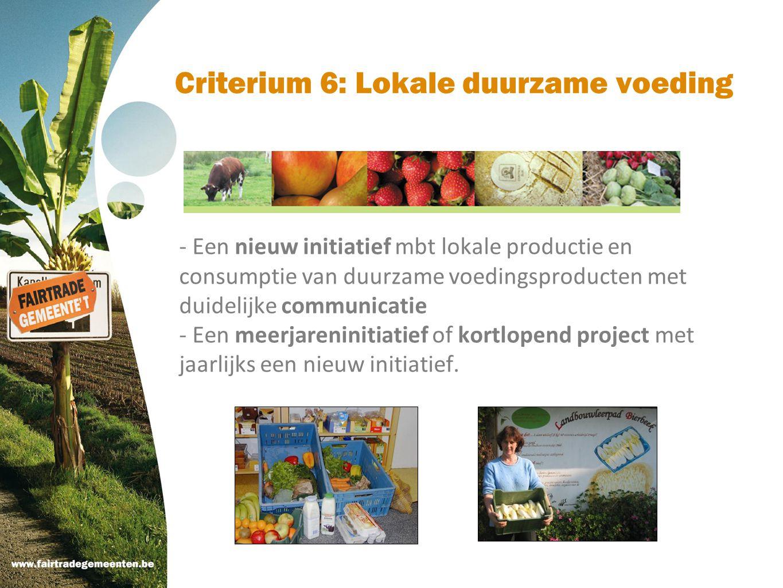 Criterium 6: Lokale duurzame voeding - Een nieuw initiatief mbt lokale productie en consumptie van duurzame voedingsproducten met duidelijke communica