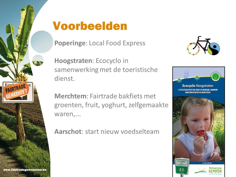 Voorbeelden Poperinge: Local Food Express Hoogstraten: Ecocyclo in samenwerking met de toeristische dienst. Merchtem: Fairtrade bakfiets met groenten,