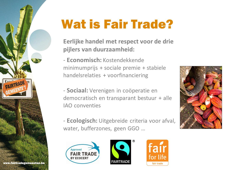 Wat is Fair Trade? Eerlijke handel met respect voor de drie pijlers van duurzaamheid: - Economisch: Kostendekkende minimumprijs + sociale premie + sta