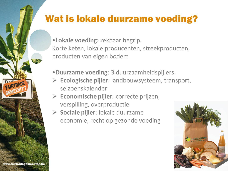 Lokale voeding: rekbaar begrip. Korte keten, lokale producenten, streekproducten, producten van eigen bodem Duurzame voeding: 3 duurzaamheidspijlers: