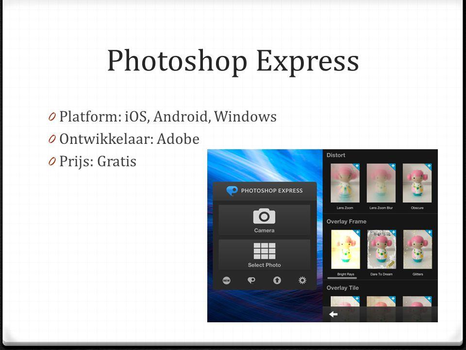Photoshop Express 0 Platform: iOS, Android, Windows 0 Ontwikkelaar: Adobe 0 Prijs: Gratis