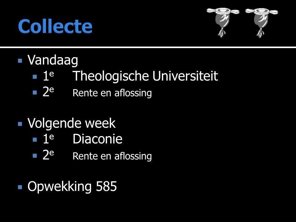  Vandaag  1 e Theologische Universiteit  2 e Rente en aflossing  Volgende week  1 e Diaconie  2 e Rente en aflossing  Opwekking 585