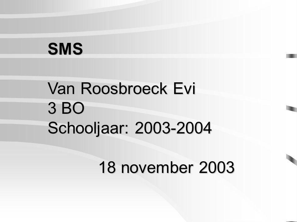SMS Van Roosbroeck Evi 3 BO Schooljaar: 2003-2004 18 november 2003