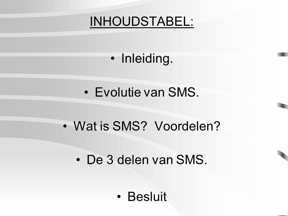 INHOUDSTABEL: Inleiding. Evolutie van SMS. Wat is SMS? Voordelen? De 3 delen van SMS. Besluit