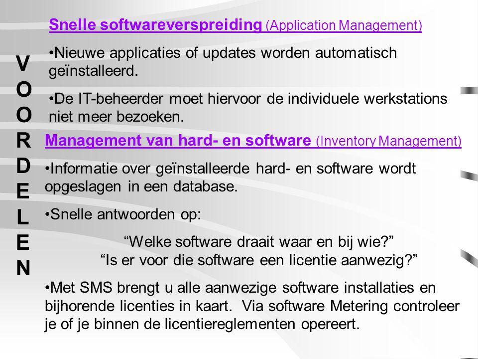 V O O R D E L E N Snelle softwareverspreiding (Application Management) Nieuwe applicaties of updates worden automatisch geïnstalleerd.