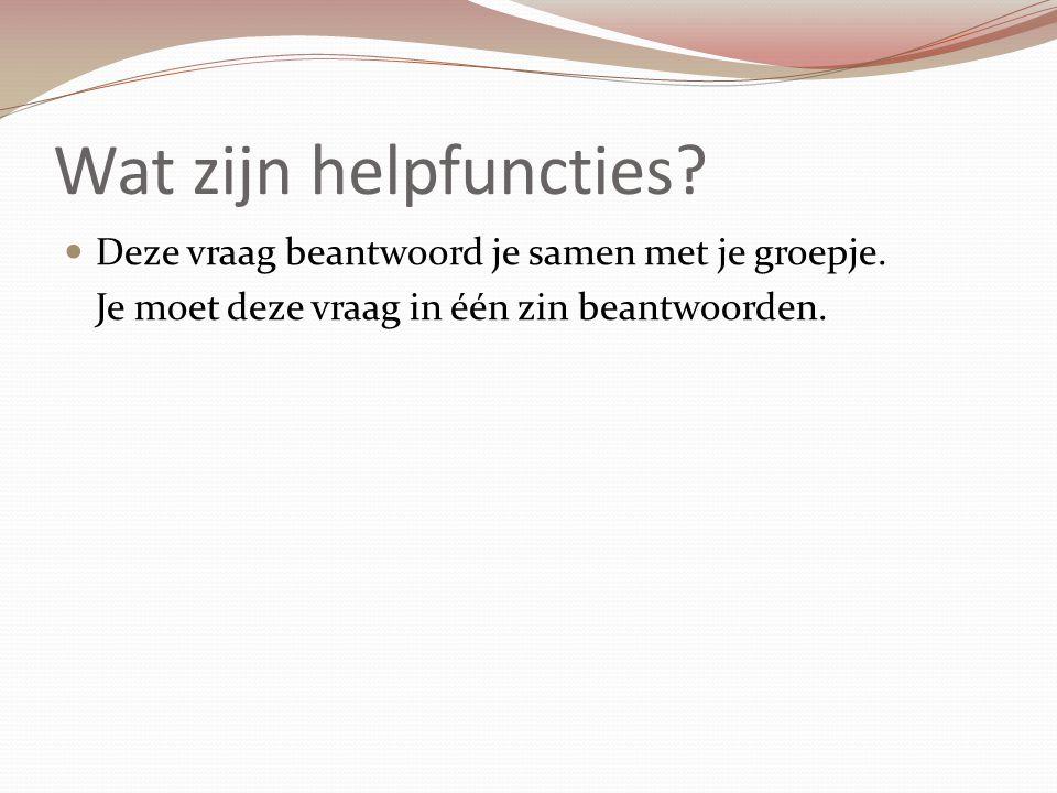 Wat zijn helpfuncties? Deze vraag beantwoord je samen met je groepje. Je moet deze vraag in één zin beantwoorden.