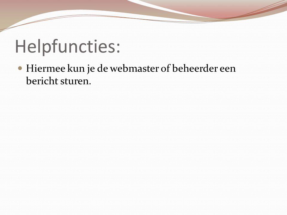 Helpfuncties: Hiermee kun je de webmaster of beheerder een bericht sturen.