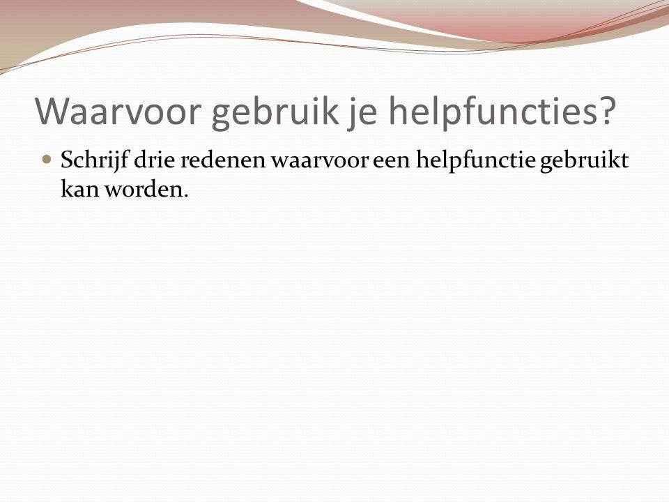 Waarvoor gebruik je helpfuncties? Schrijf drie redenen waarvoor een helpfunctie gebruikt kan worden.
