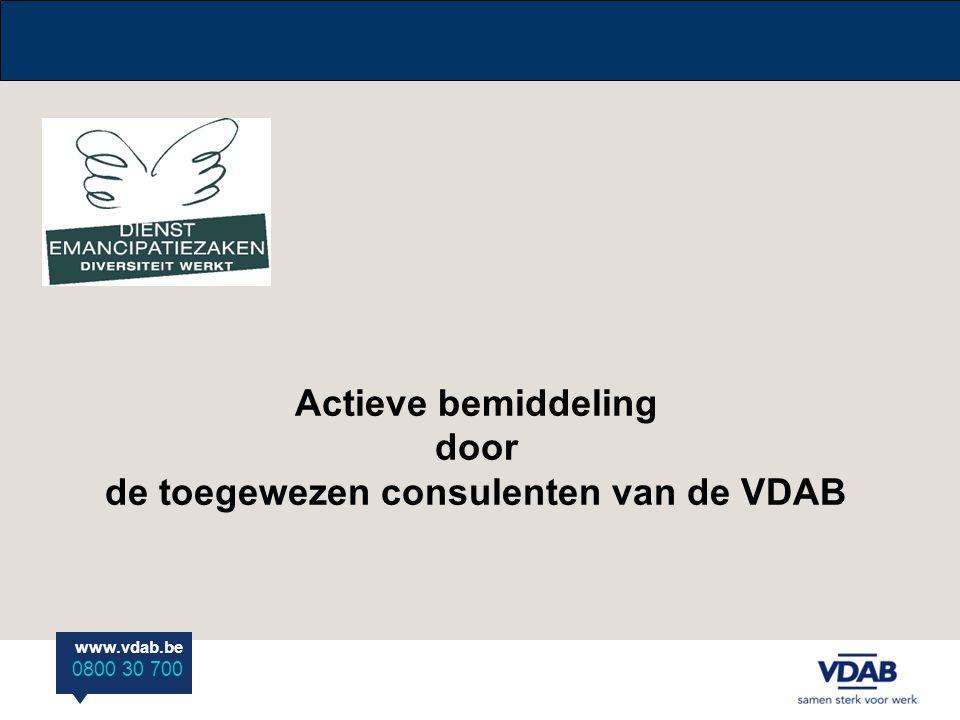 www.vdab.be 0800 30 700 Actieve bemiddeling door de toegewezen consulenten van de VDAB