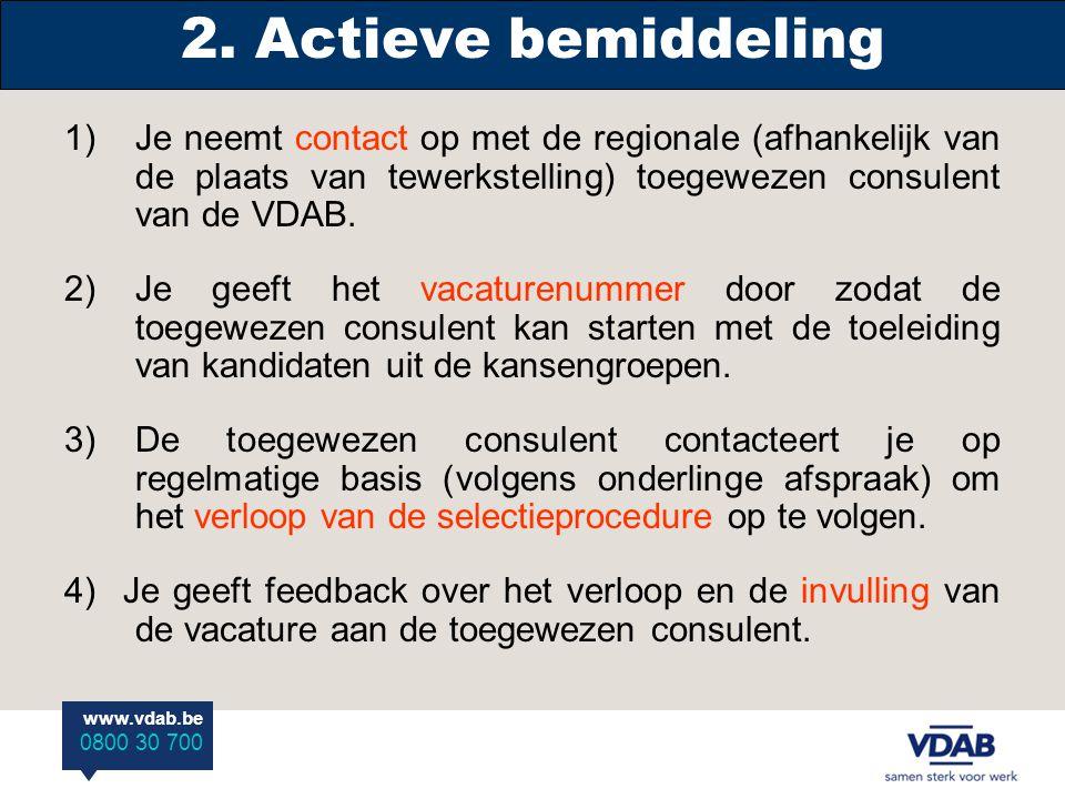 www.vdab.be 0800 30 700 1) Je neemt contact op met de regionale (afhankelijk van de plaats van tewerkstelling) toegewezen consulent van de VDAB.