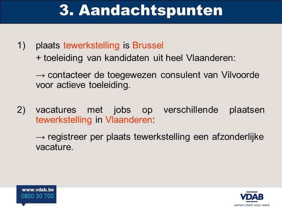 www.vdab.be 0800 30 700 1)plaats tewerkstelling is Brussel + toeleiding van kandidaten uit heel Vlaanderen: → contacteer de toegewezen consulent van Vilvoorde voor actieve toeleiding.