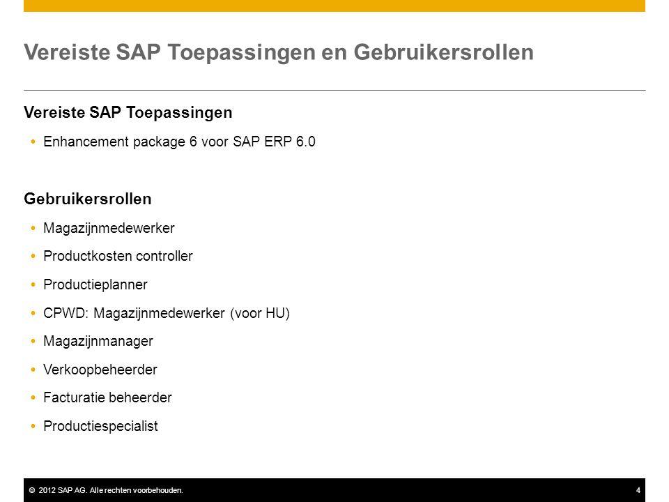 ©2012 SAP AG. Alle rechten voorbehouden.4 Vereiste SAP Toepassingen  Enhancement package 6 voor SAP ERP 6.0 Gebruikersrollen  Magazijnmedewerker  P