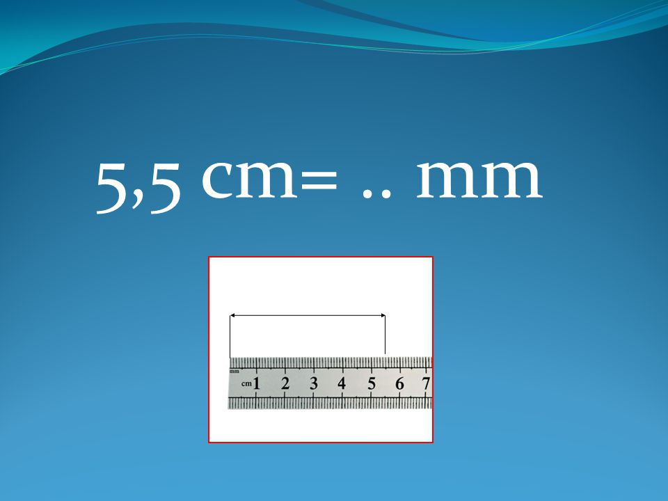 5,5 cm=.. mm