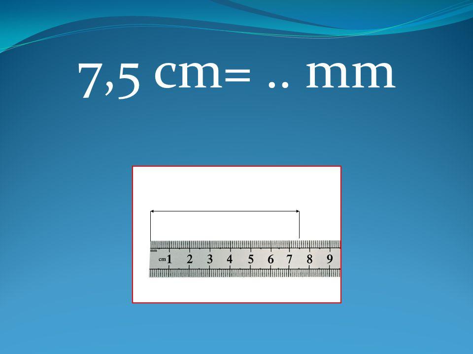 7,5 cm=.. mm