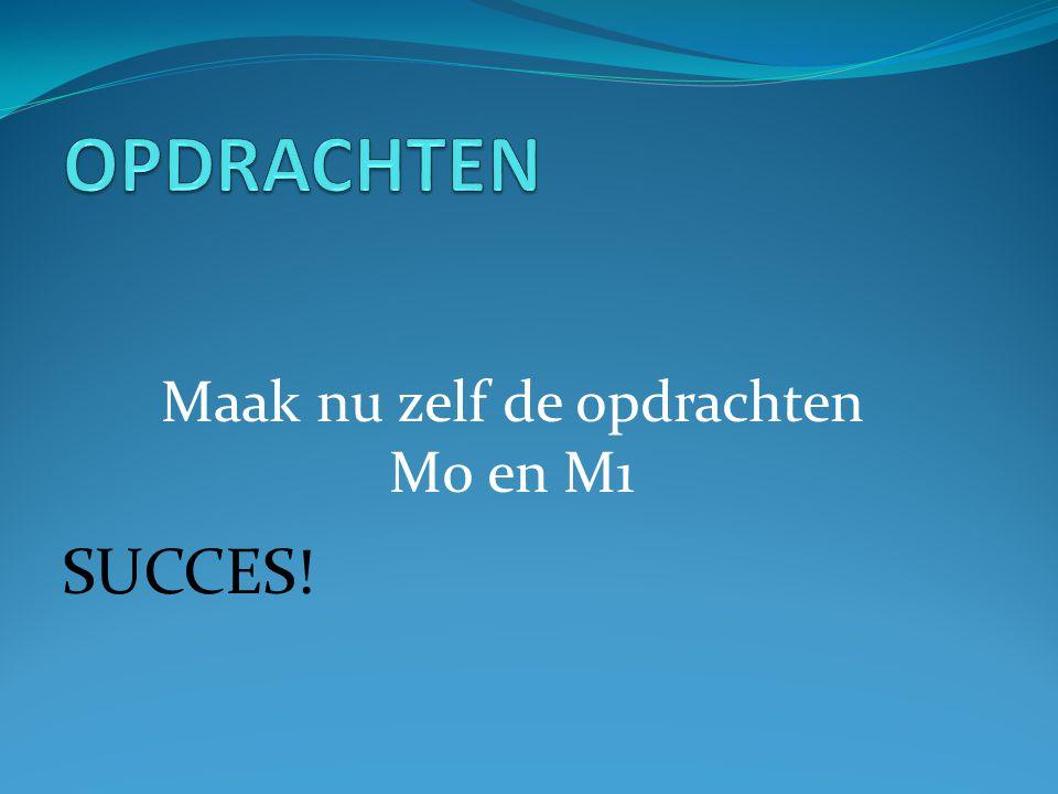 Maak nu zelf de opdrachten M0 en M1 SUCCES!