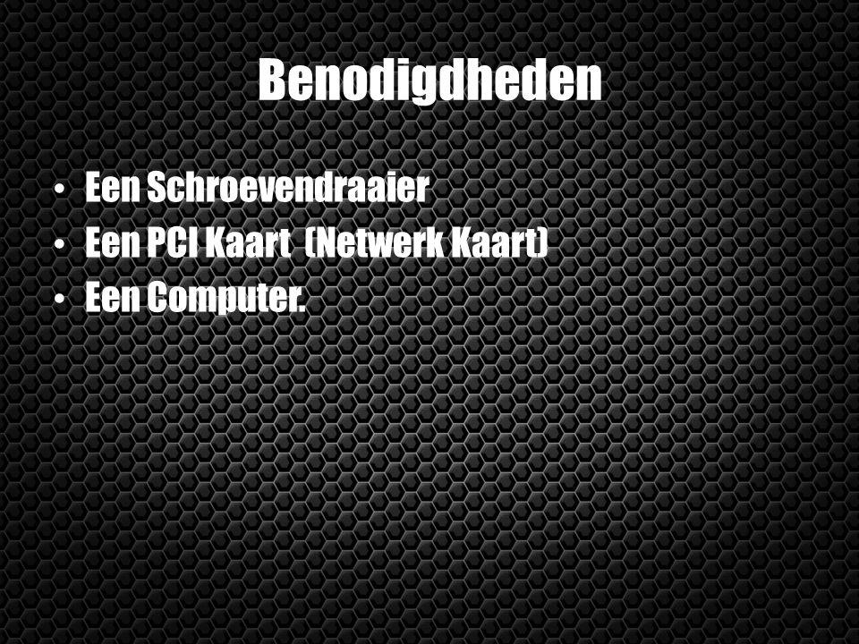 Benodigdheden Een Schroevendraaier Een PCI Kaart (Netwerk Kaart) Een Computer.