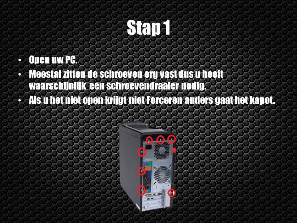 Stap 1 Open uw PC. Meestal zitten de schroeven erg vast dus u heeft waarschijnlijk een schroevendraaier nodig. Als u het niet open krijgt niet Forcere