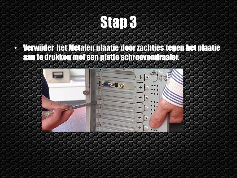 Stap 3 Verwijder het Metalen plaatje door zachtjes tegen het plaatje aan te drukken met een platte schroevendraaier.