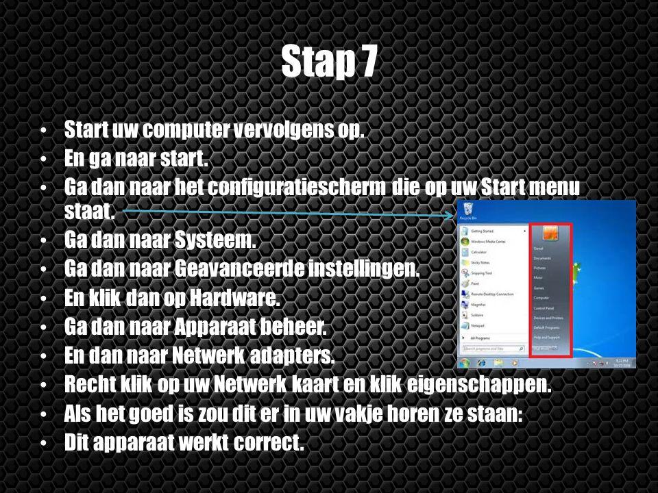 Stap 7 Start uw computer vervolgens op. En ga naar start. Ga dan naar het configuratiescherm die op uw Start menu staat. Ga dan naar Systeem. Ga dan n