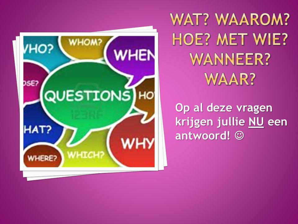Op al deze vragen krijgen jullie NU een antwoord! Op al deze vragen krijgen jullie NU een antwoord!