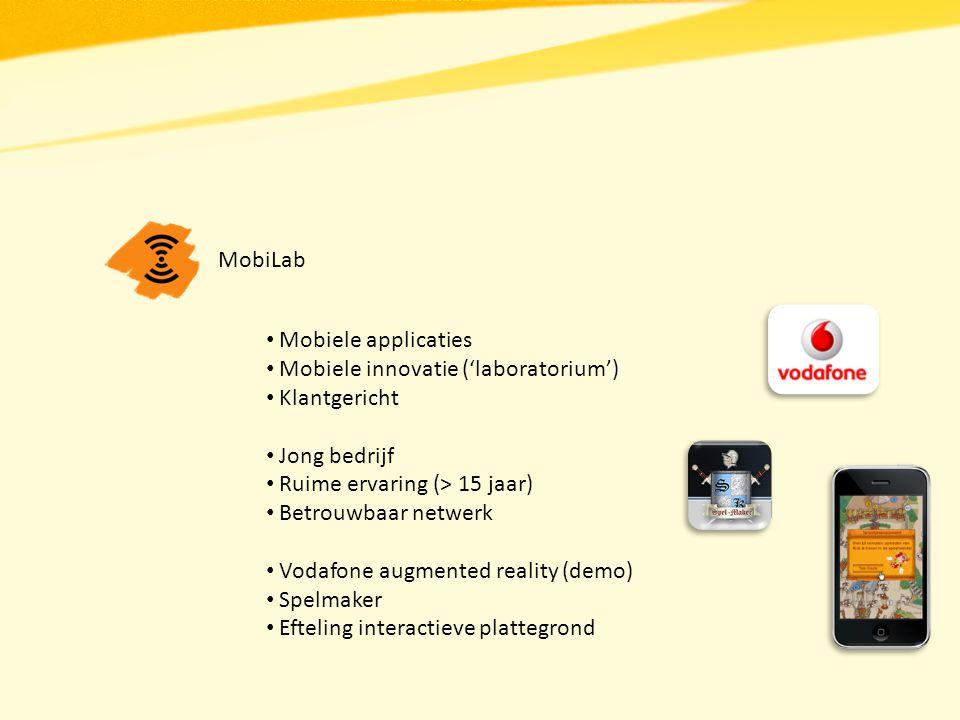 MobiLab Mobiele applicaties Mobiele innovatie ('laboratorium') Klantgericht Jong bedrijf Ruime ervaring (> 15 jaar) Betrouwbaar netwerk Vodafone augme