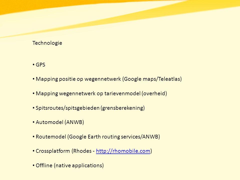 Technologie GPS Mapping positie op wegennetwerk (Google maps/Teleatlas) Mapping wegennetwerk op tarievenmodel (overheid) Spitsroutes/spitsgebieden (grensberekening) Automodel (ANWB) Routemodel (Google Earth routing services/ANWB) Crossplatform (Rhodes - http://rhomobile.com)http://rhomobile.com Offline (native applications)