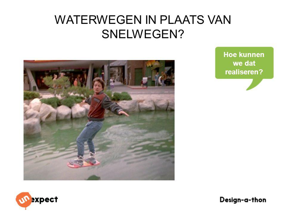 Design-a-Thon 16 Oktober 2014 Hoe kunnen we dat realiseren? WATERWEGEN IN PLAATS VAN SNELWEGEN?