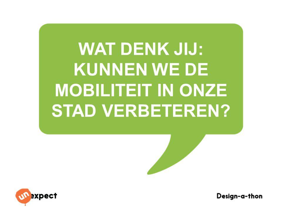 Design-a-Thon 16 Oktober 2014 WAT DENK JIJ: KUNNEN WE DE MOBILITEIT IN ONZE STAD VERBETEREN