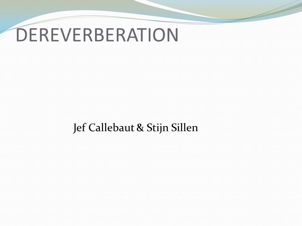 DEREVERBERATION Jef Callebaut & Stijn Sillen
