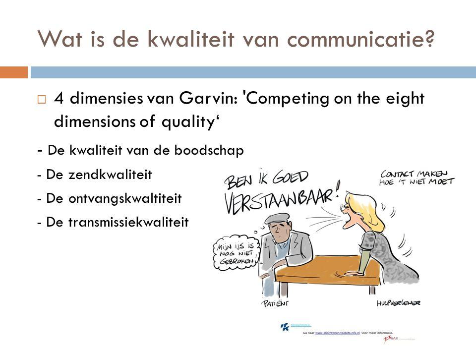 Wat is de kwaliteit van communicatie?  4 dimensies van Garvin: 'Competing on the eight dimensions of quality' - De kwaliteit van de boodschap - De ze