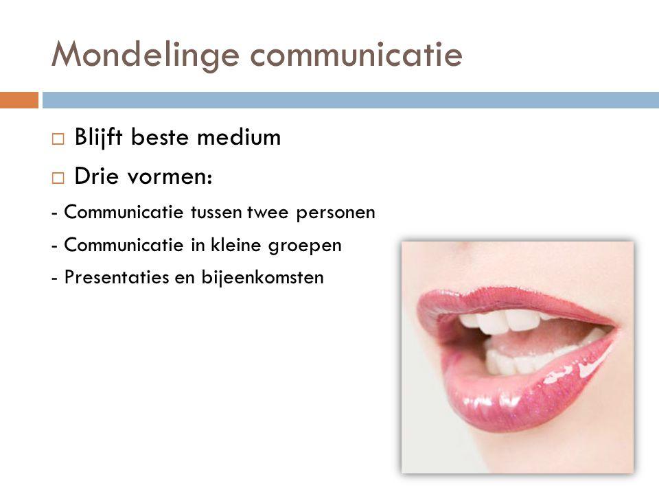 Mondelinge communicatie  Blijft beste medium  Drie vormen: - Communicatie tussen twee personen - Communicatie in kleine groepen - Presentaties en bi