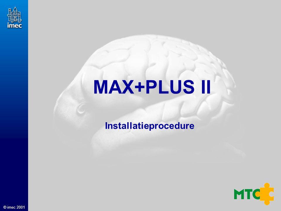 © imec 2000 © imec 2001 MAX+PLUS II Installatieprocedure