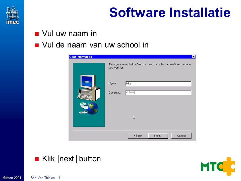  Imec 2001 Bert Van Thielen - 11 Vul uw naam in Vul de naam van uw school in Klik next button Software Installatie