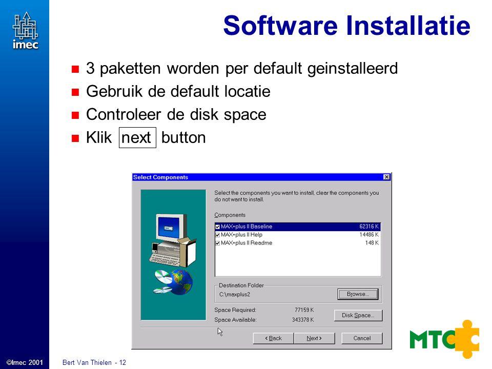  Imec 2001 Bert Van Thielen - 12 Software Installatie 3 paketten worden per default geinstalleerd Gebruik de default locatie Controleer de disk space Klik next button