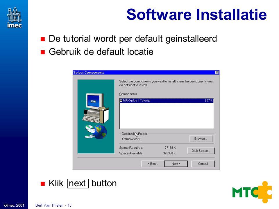  Imec 2001 Bert Van Thielen - 13 De tutorial wordt per default geinstalleerd Gebruik de default locatie Klik next button Software Installatie