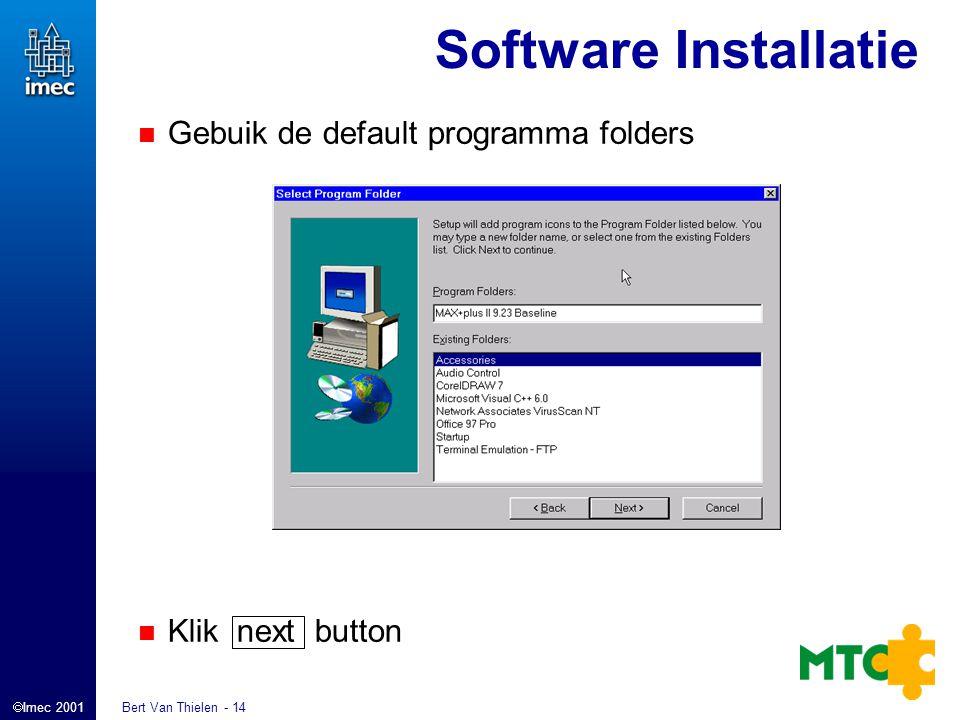  Imec 2001 Bert Van Thielen - 14 Software Installatie Gebuik de default programma folders Klik next button