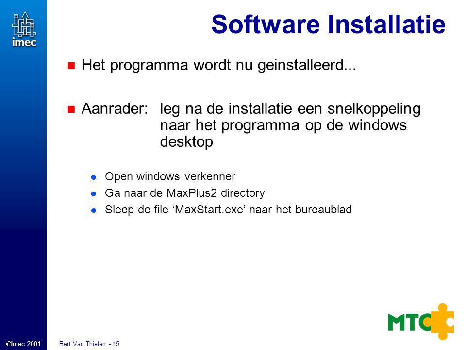  Imec 2001 Bert Van Thielen - 15 Software Installatie Het programma wordt nu geinstalleerd... Aanrader: leg na de installatie een snelkoppeling naar