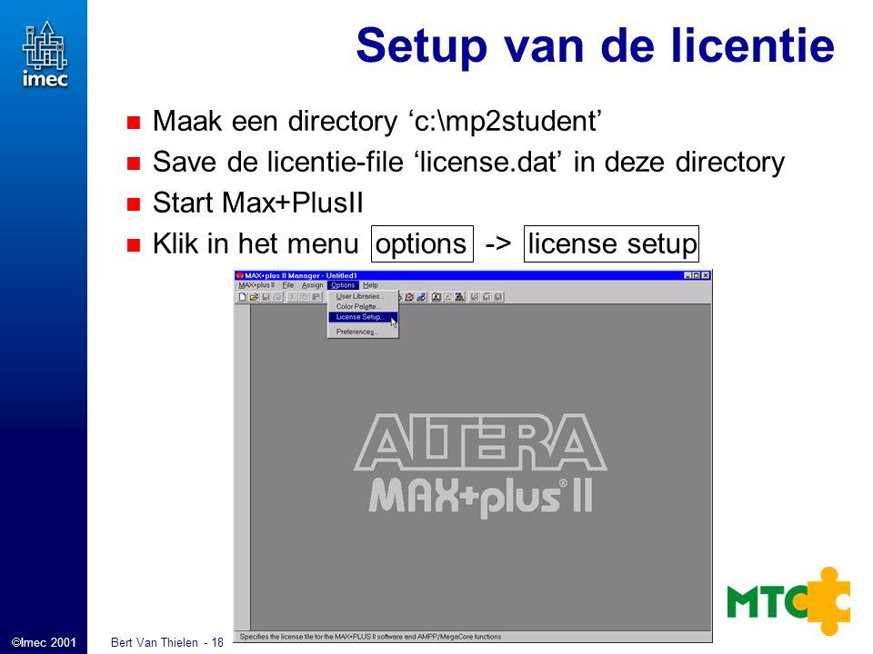  Imec 2001 Bert Van Thielen - 18 Setup van de licentie Maak een directory 'c:\mp2student' Save de licentie-file 'license.dat' in deze directory Start Max+PlusII Klik in het menu options -> license setup