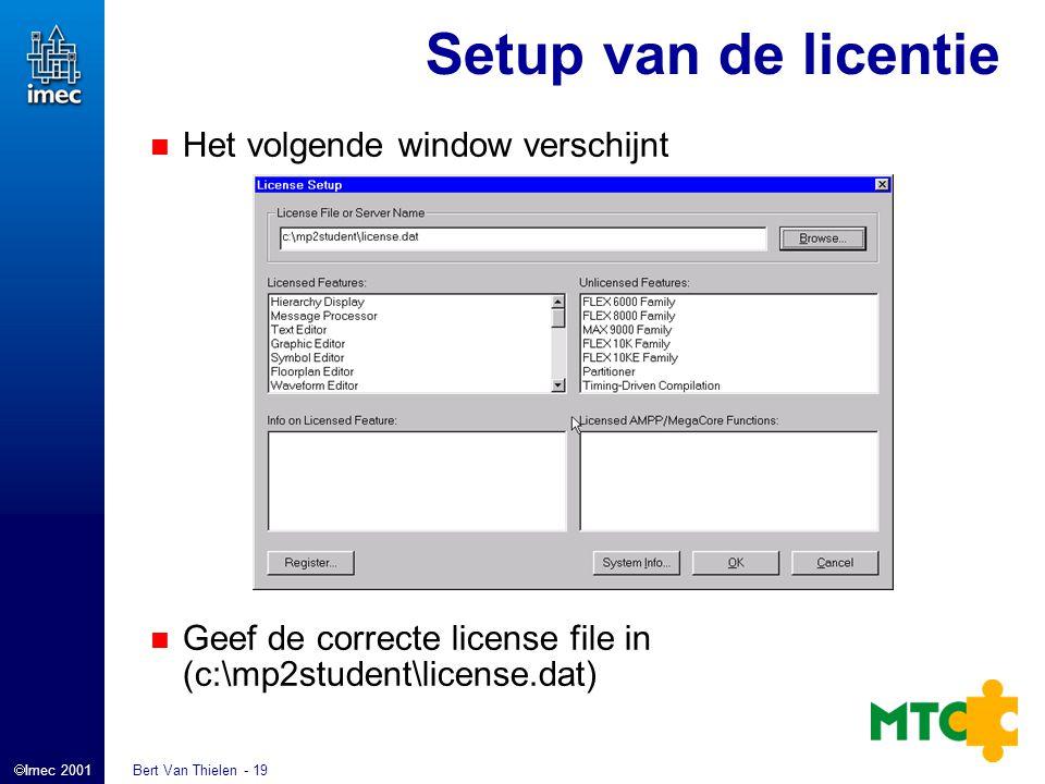  Imec 2001 Bert Van Thielen - 19 Setup van de licentie Het volgende window verschijnt Geef de correcte license file in (c:\mp2student\license.dat)