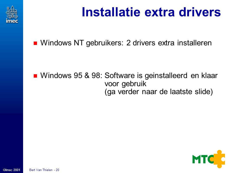  Imec 2001 Bert Van Thielen - 20 Installatie extra drivers Windows NT gebruikers: 2 drivers extra installeren Windows 95 & 98: Software is geinstalle