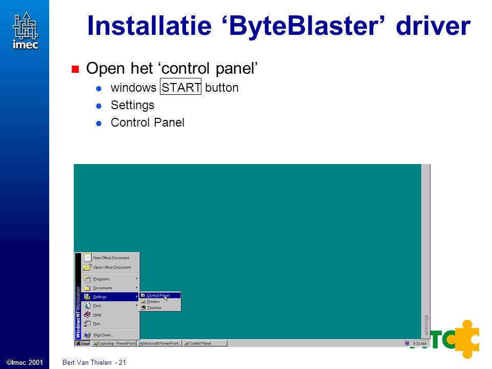  Imec 2001 Bert Van Thielen - 21 Installatie 'ByteBlaster' driver Open het 'control panel' windows START button Settings Control Panel