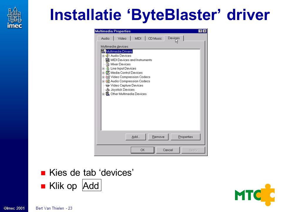 Imec 2001 Bert Van Thielen - 23 Installatie 'ByteBlaster' driver Kies de tab 'devices' Klik op Add